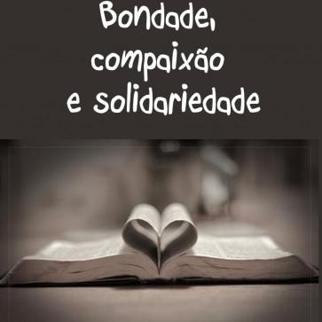 Bondade, Compaixão e Solidariedade