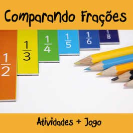 Comparando Frações - Atividades + Jogo