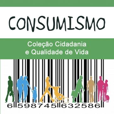 Consumismo - Coleção cidadania e qualidade de vida