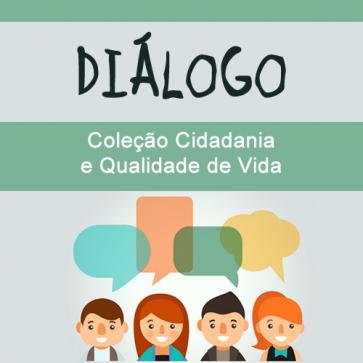 Diálogo - Coleção Cidadania e Qualidade de Vida