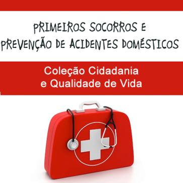 Primeiros socorros e prevenção de acidentes domésticos - Coleção Cidadania e Qualidade de Vida