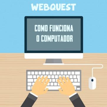 Webquest - Como funciona o computador