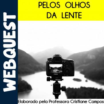 Webquest Pelos olhos da lente