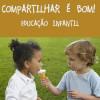 Compartilhar é bom! - Educação Infantil