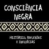 Consciência Negra - histórico, reflexões e influências