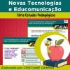 Novas Tecnologias e Educomunicação - Série ESTUDOS PEDAGÓGICOS
