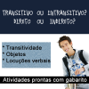 Transitivo ou Intransitivo? Direto ou Indireto?