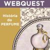 Webquest - História do Perfume