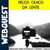 Webquest - Pelos olhos da lente